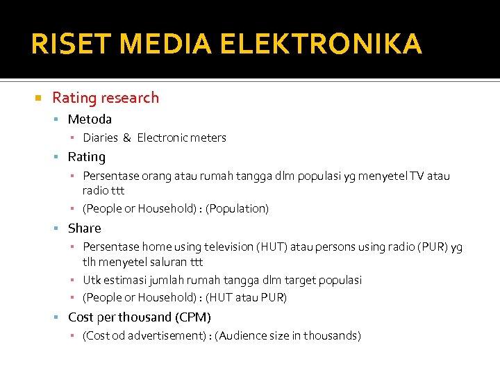 RISET MEDIA ELEKTRONIKA Rating research Metoda ▪ Diaries & Electronic meters Rating ▪ Persentase