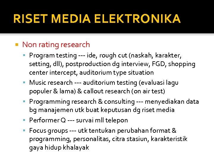 RISET MEDIA ELEKTRONIKA Non rating research Program testing --- ide, rough cut (naskah, karakter,