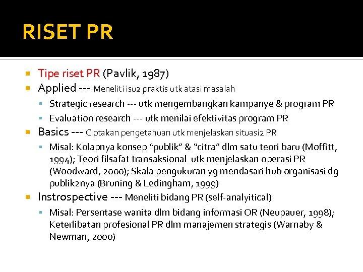 RISET PR Tipe riset PR (Pavlik, 1987) Applied --- Meneliti isu 2 praktis utk