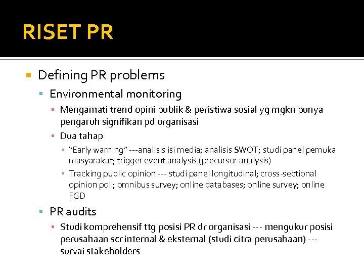 RISET PR Defining PR problems Environmental monitoring ▪ Mengamati trend opini publik & peristiwa