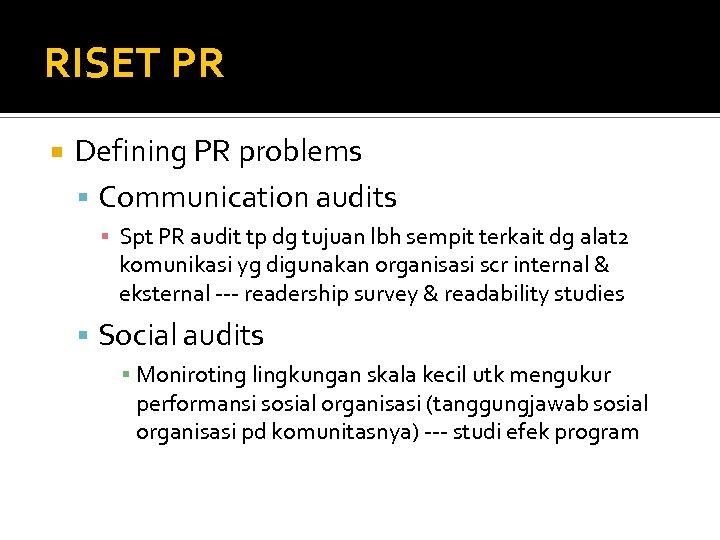 RISET PR Defining PR problems Communication audits ▪ Spt PR audit tp dg tujuan