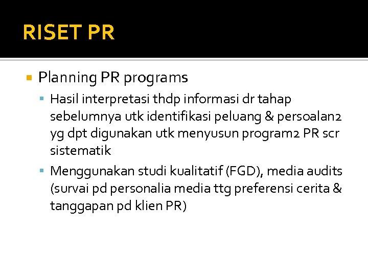 RISET PR Planning PR programs Hasil interpretasi thdp informasi dr tahap sebelumnya utk identifikasi