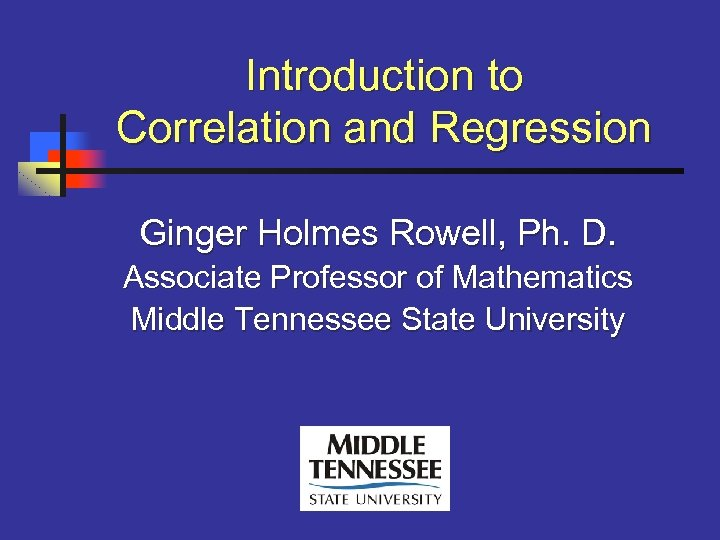 Introduction to Correlation and Regression Ginger Holmes Rowell, Ph. D. Associate Professor of
