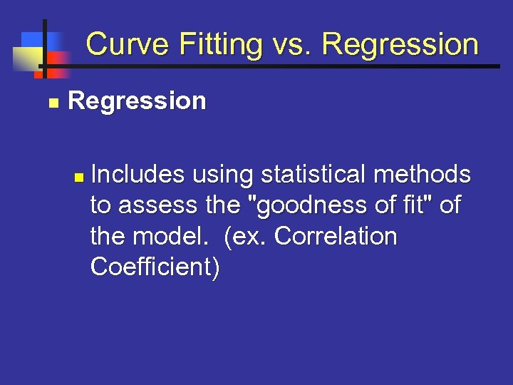 Curve Fitting vs. Regression n Includes using statistical methods to assess the