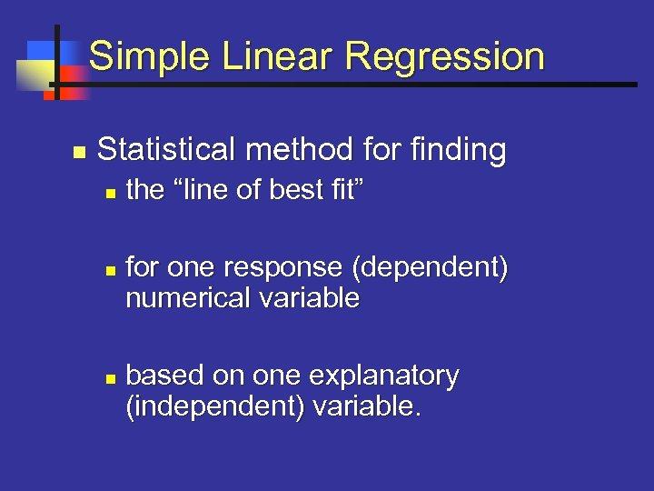 """Simple Linear Regression n Statistical method for finding n n n the """"line of"""