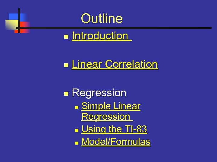 Outline n Introduction n Linear Correlation n Regression Simple Linear Regression n Using