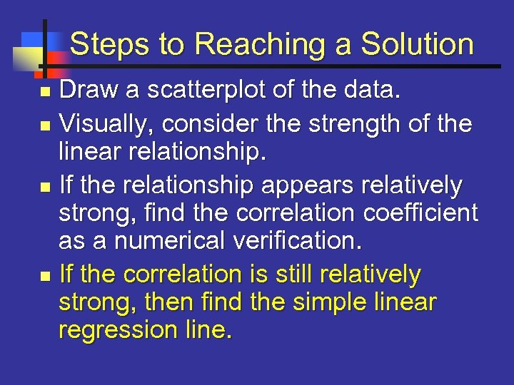 Steps to Reaching a Solution Draw a scatterplot of the data. n Visually, consider