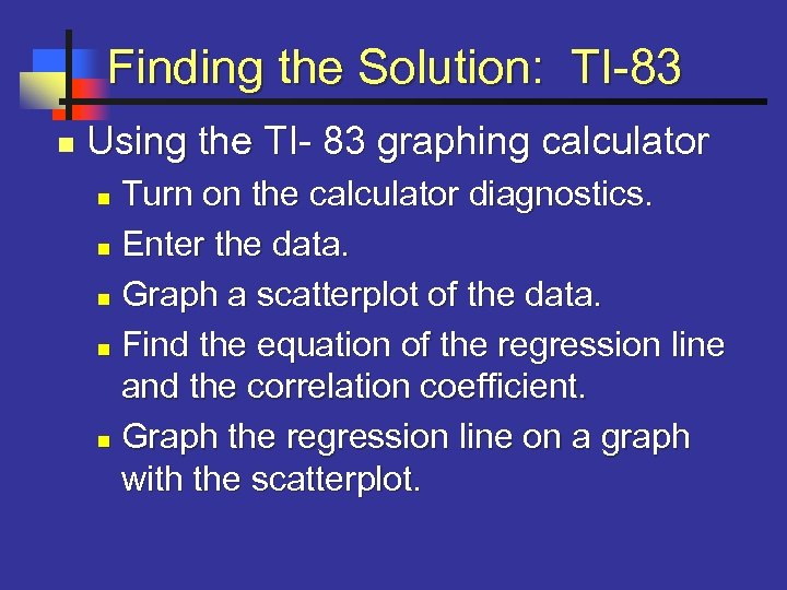 Finding the Solution: TI-83 n Using the TI- 83 graphing calculator Turn on the