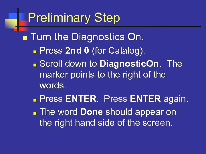Preliminary Step n Turn the Diagnostics On. Press 2 nd 0 (for Catalog). n
