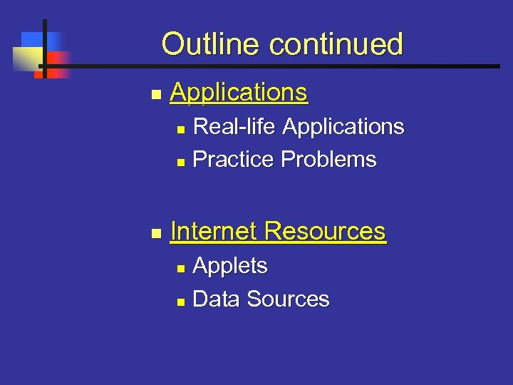 Outline continued n Applications Real-life Applications n Practice Problems n n Internet Resources Applets