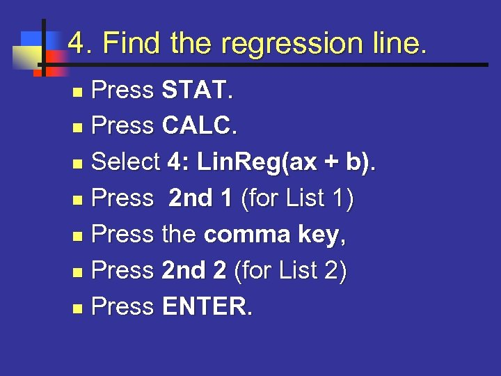 4. Find the regression line. Press STAT. n Press CALC. n Select 4: Lin.
