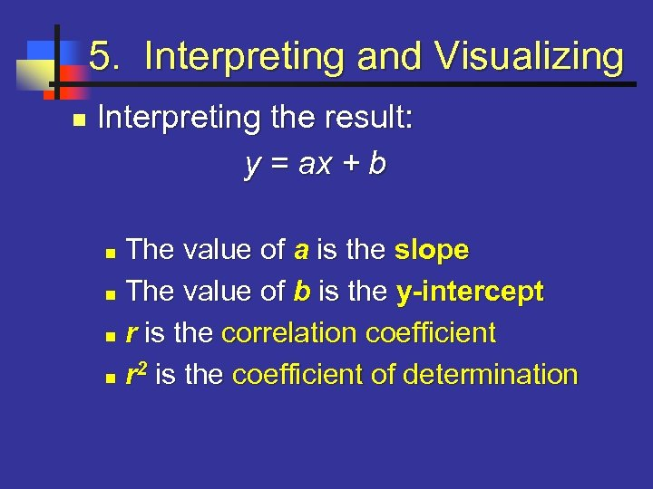 5. Interpreting and Visualizing n Interpreting the result: y = ax + b The