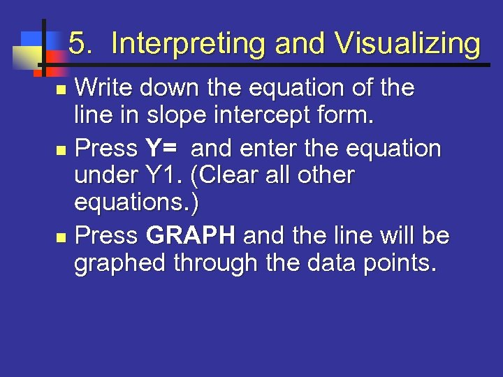 5. Interpreting and Visualizing Write down the equation of the line in slope intercept