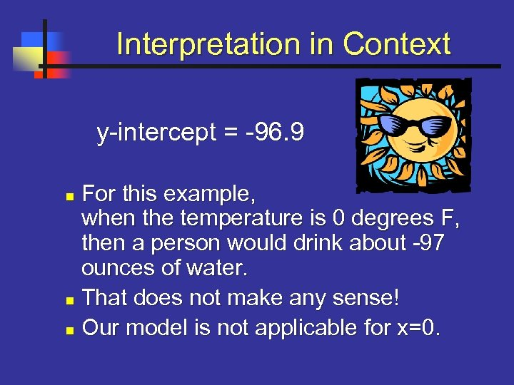 Interpretation in Context y-intercept = -96. 9 For this example, when the temperature is