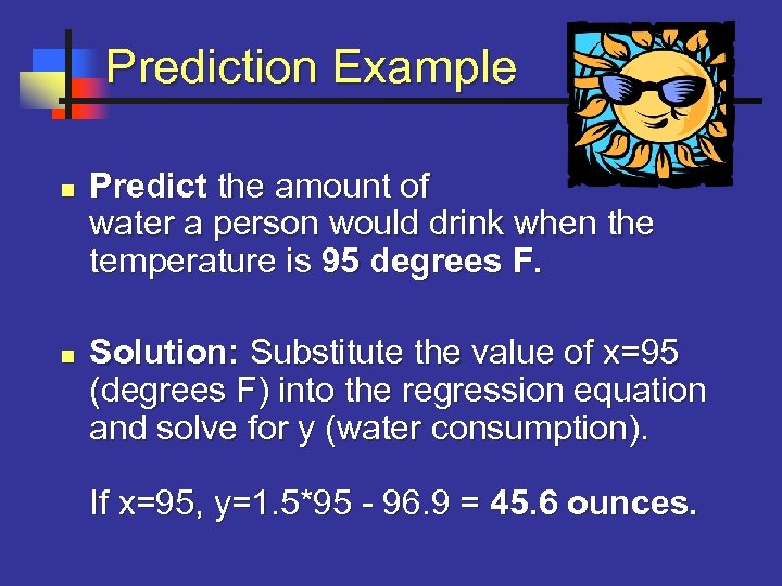 Prediction Example n n Predict the amount of water a person would drink when