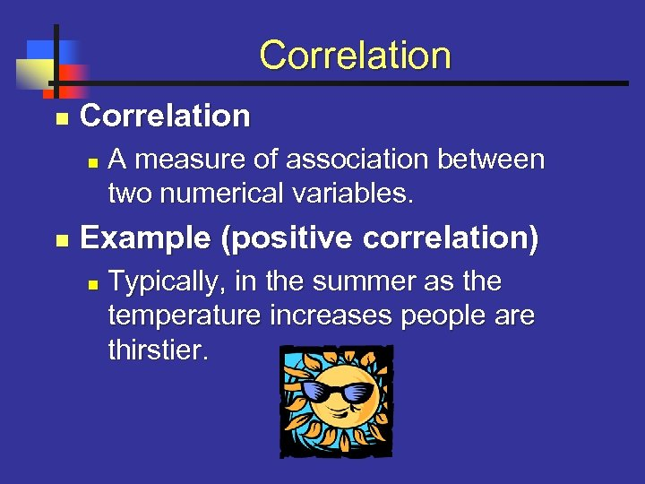 Correlation n n A measure of association between two numerical variables. Example (positive correlation)