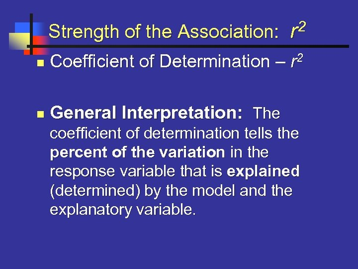 2 Strength of the Association: r n Coefficient of Determination – r 2 n