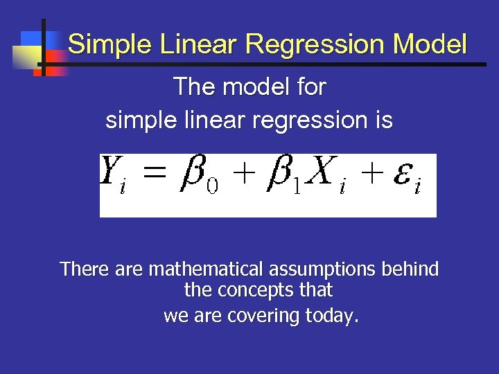 Simple Linear Regression Model The model for simple linear regression is There are mathematical