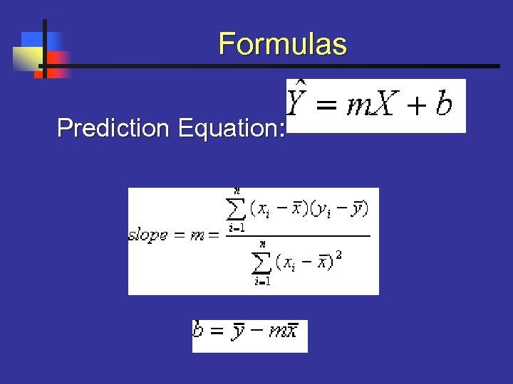 Formulas Prediction Equation: