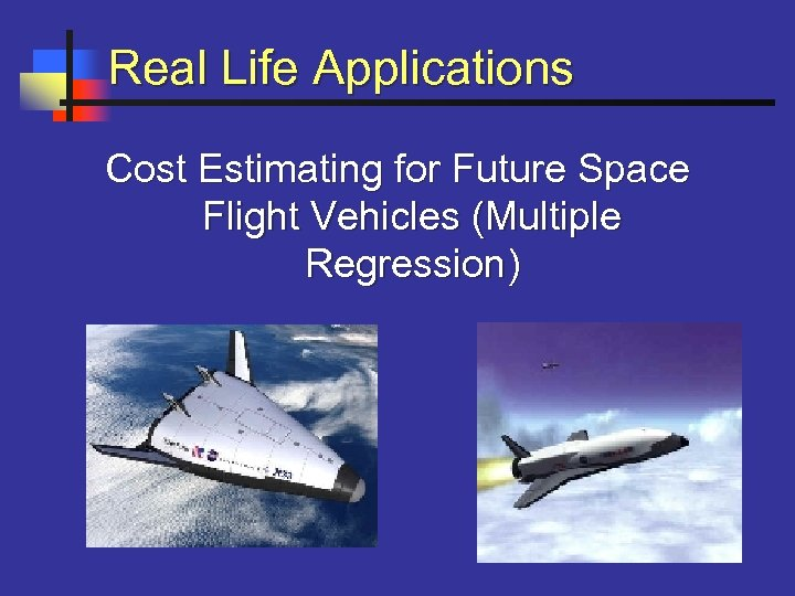 Real Life Applications Cost Estimating for Future Space Flight Vehicles (Multiple Regression)