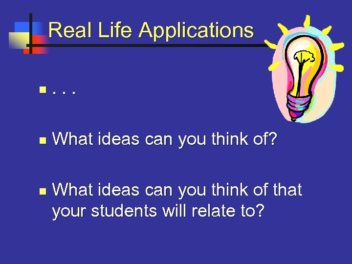 Real Life Applications n . . . n What ideas can you think of?