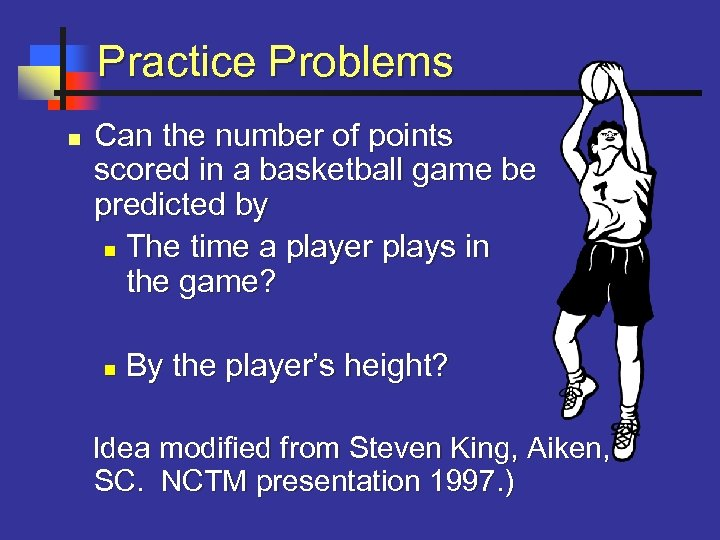 Practice Problems n Can the number of points scored in a basketball game be