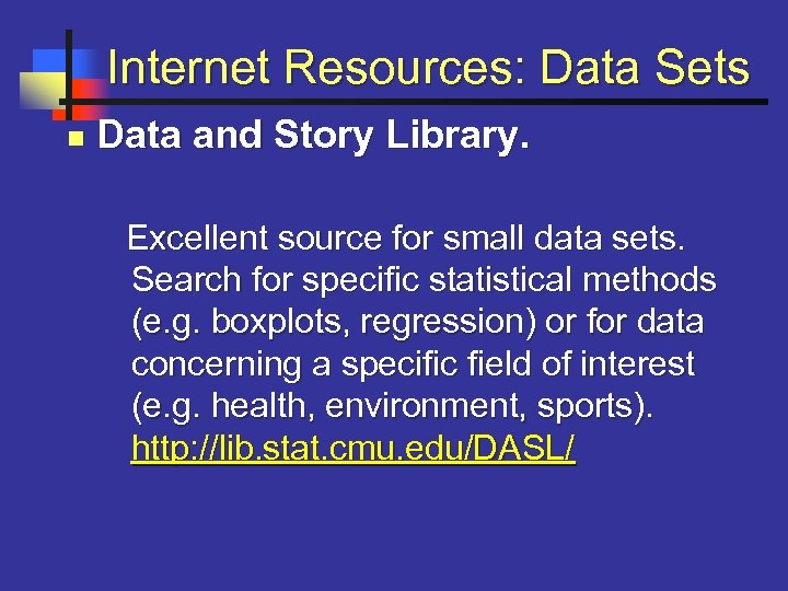 Internet Resources: Data Sets n Data and Story Library. Excellent source for small data