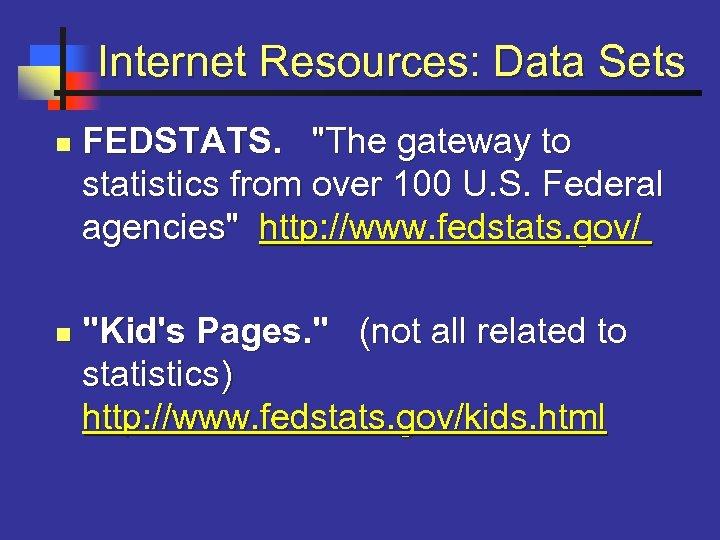 Internet Resources: Data Sets n n FEDSTATS.
