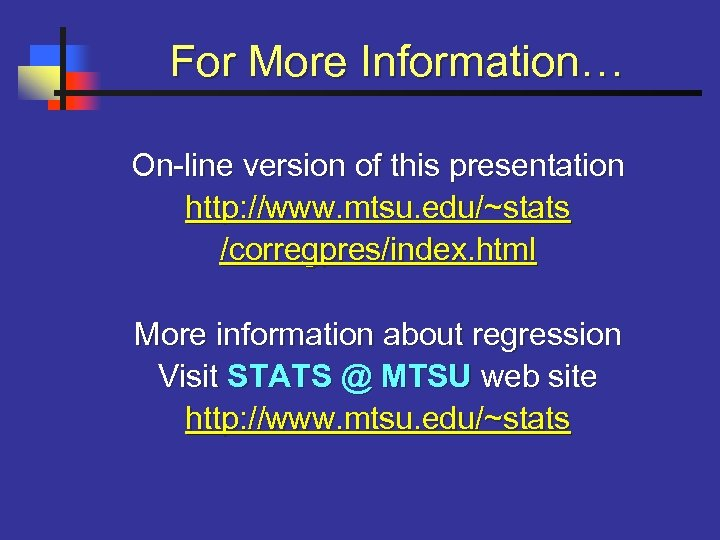 For More Information… On-line version of this presentation http: //www. mtsu. edu/~stats /corregpres/index. html