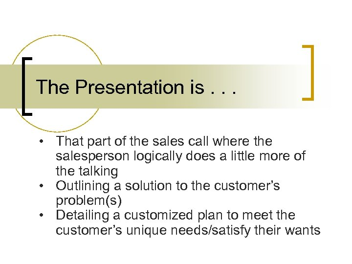 The Presentation is. . . • That part of the sales call where the