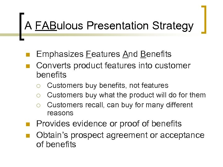 A FABulous Presentation Strategy n n Emphasizes Features And Benefits Converts product features into