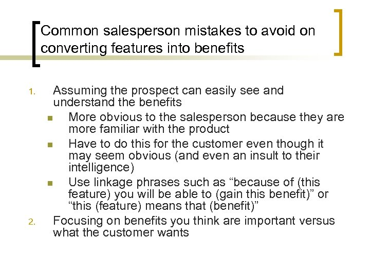 Common salesperson mistakes to avoid on converting features into benefits 1. 2. Assuming the