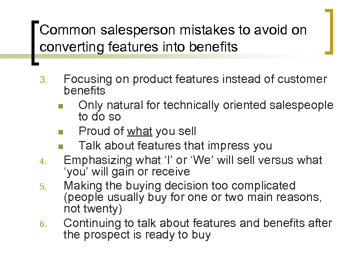 Common salesperson mistakes to avoid on converting features into benefits 3. 4. 5. 6.
