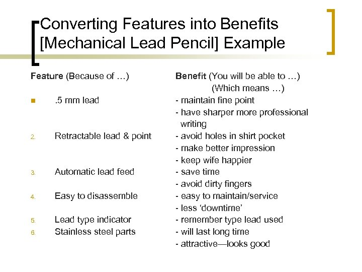 Converting Features into Benefits [Mechanical Lead Pencil] Example Feature (Because of …) n .