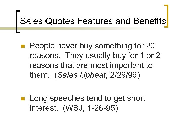Sales Quotes Features and Benefits n People never buy something for 20 reasons. They