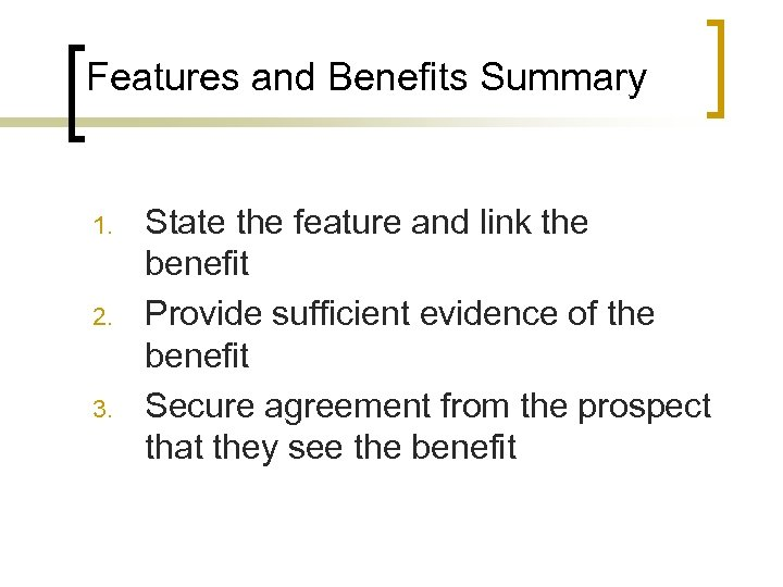 Features and Benefits Summary 1. 2. 3. State the feature and link the benefit