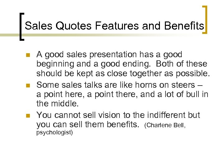 Sales Quotes Features and Benefits n n n A good sales presentation has a