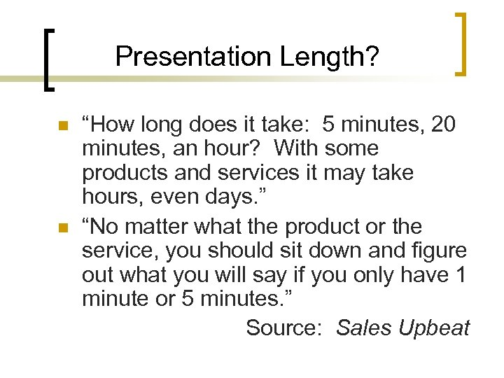 """Presentation Length? n n """"How long does it take: 5 minutes, 20 minutes, an"""