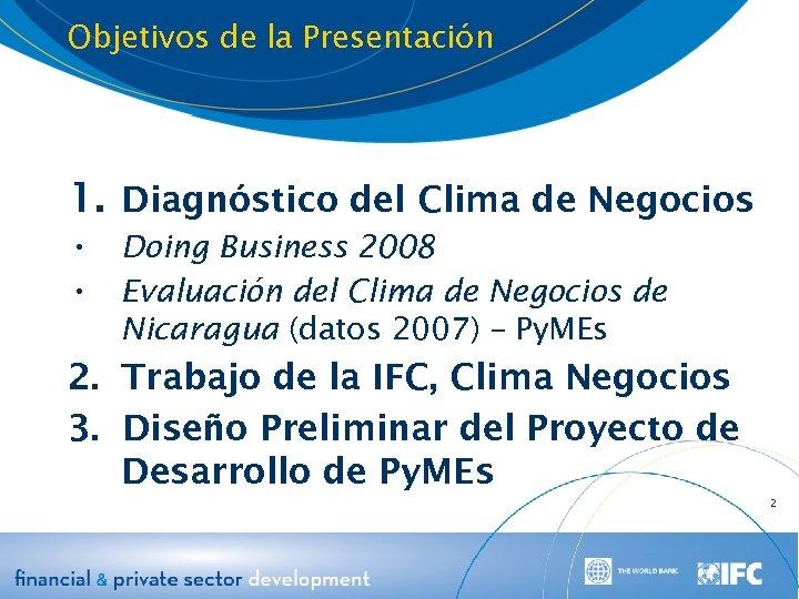 Objetivos de la Presentación 1. Diagnóstico del Clima de Negocios • Doing Business 2008