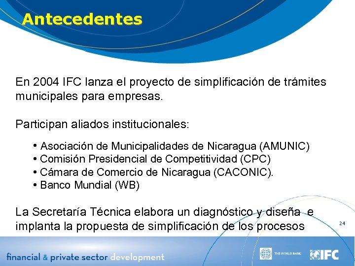 Antecedentes En 2004 IFC lanza el proyecto de simplificación de trámites municipales para empresas.