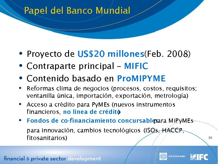 Papel del Banco Mundial Proyecto de US$20 millones(Feb. 2008) Contraparte principal – MIFIC Contenido