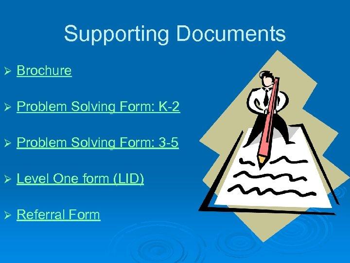 Supporting Documents Ø Brochure Ø Problem Solving Form: K-2 Ø Problem Solving Form: 3