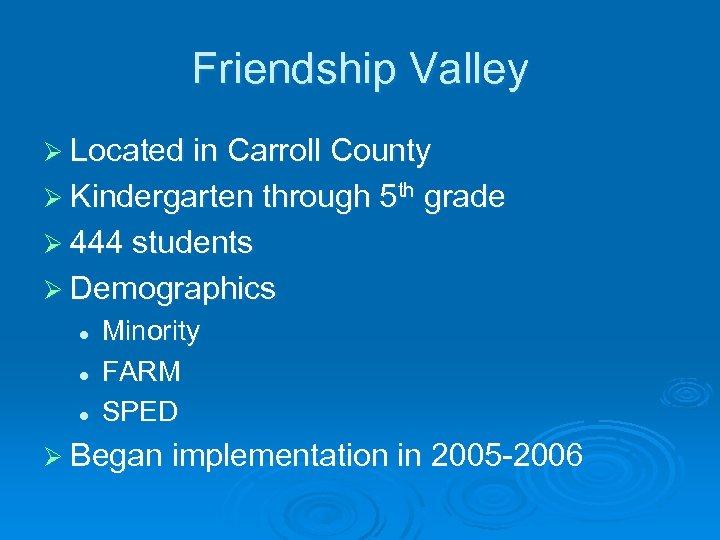Friendship Valley Ø Located in Carroll County Ø Kindergarten through 5 th grade Ø