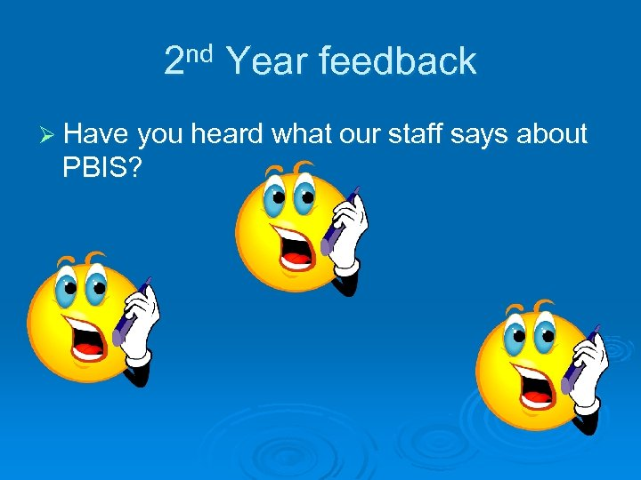 2 nd Year feedback Ø Have you heard what our staff says about PBIS?