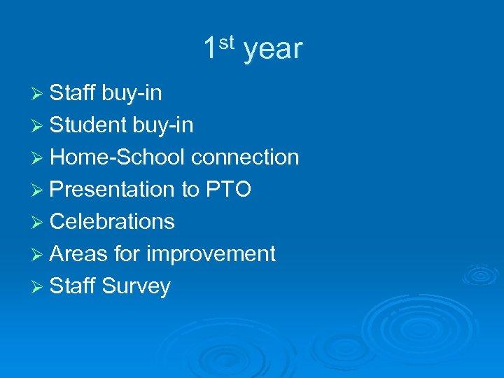1 st year Ø Staff buy-in Ø Student buy-in Ø Home-School connection Ø Presentation