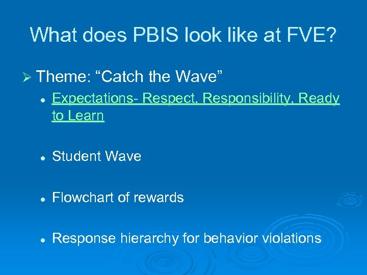 "What does PBIS look like at FVE? Ø Theme: ""Catch the Wave"" l Expectations-"