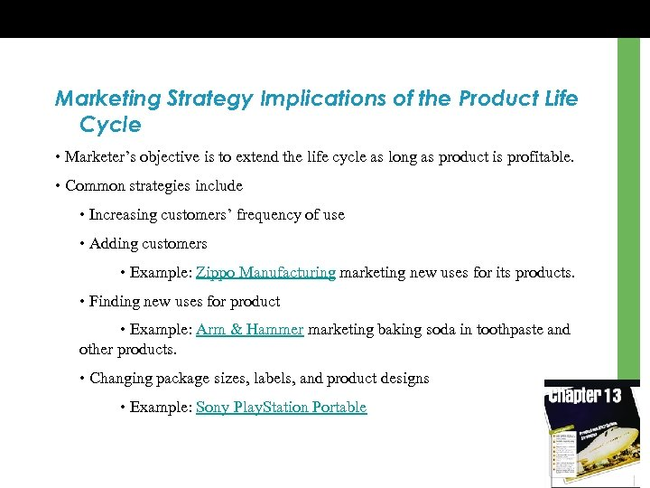 Marketing Strategy Implications of the Product Life Cycle • Marketer's objective is to extend