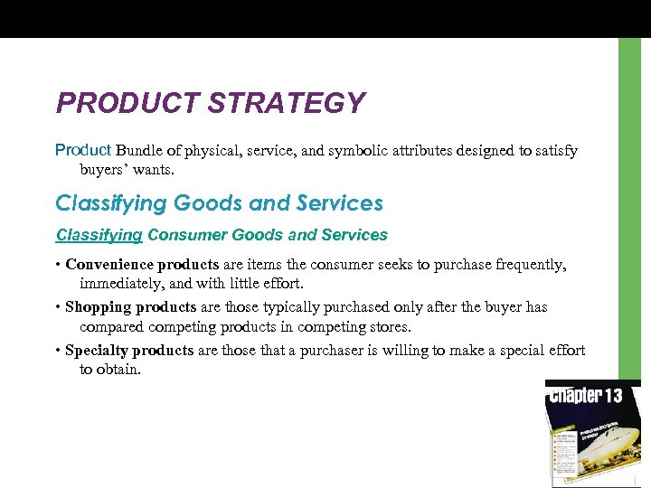 PRODUCT STRATEGY Product Bundle of physical, service, and symbolic attributes designed to satisfy buyers'