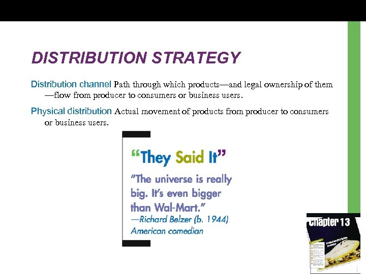 DISTRIBUTION STRATEGY Distribution channel Path through which products—and legal ownership of them —flow from