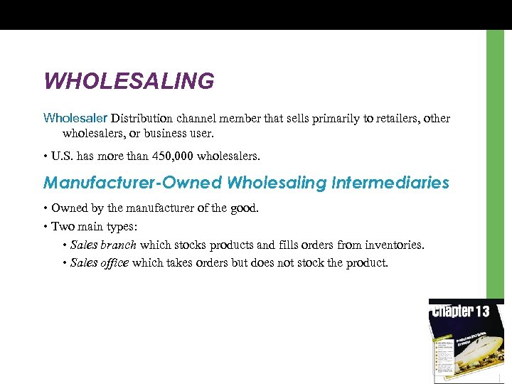 WHOLESALING Wholesaler Distribution channel member that sells primarily to retailers, other wholesalers, or business